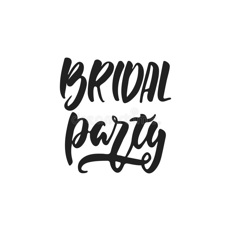 Bridal party - hand drawn wedding romantic lettering phrase isolated on the white background. Fun brush ink vector. Calligraphy quote for invitations, greeting royalty free illustration
