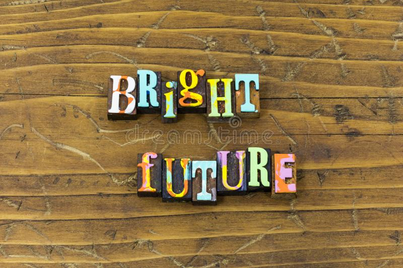 Bright future today tomorrow now ahead dreaming typography print. Bright future today tomorrow now ahead dreaming letterpress sign greeting plan planning royalty free stock photo