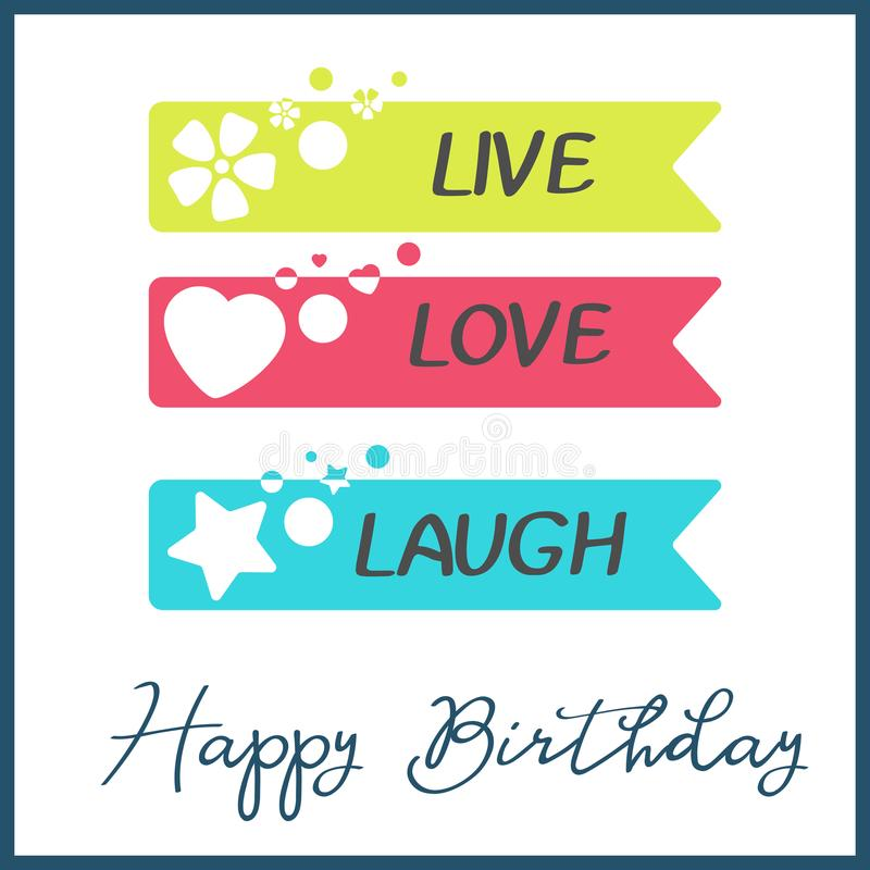 Bright Happy Birthday greeting card in minimalist style. Modern birthday badge or label with wish message Live, Love. Laugh. Vector illustration. Holiday vector illustration