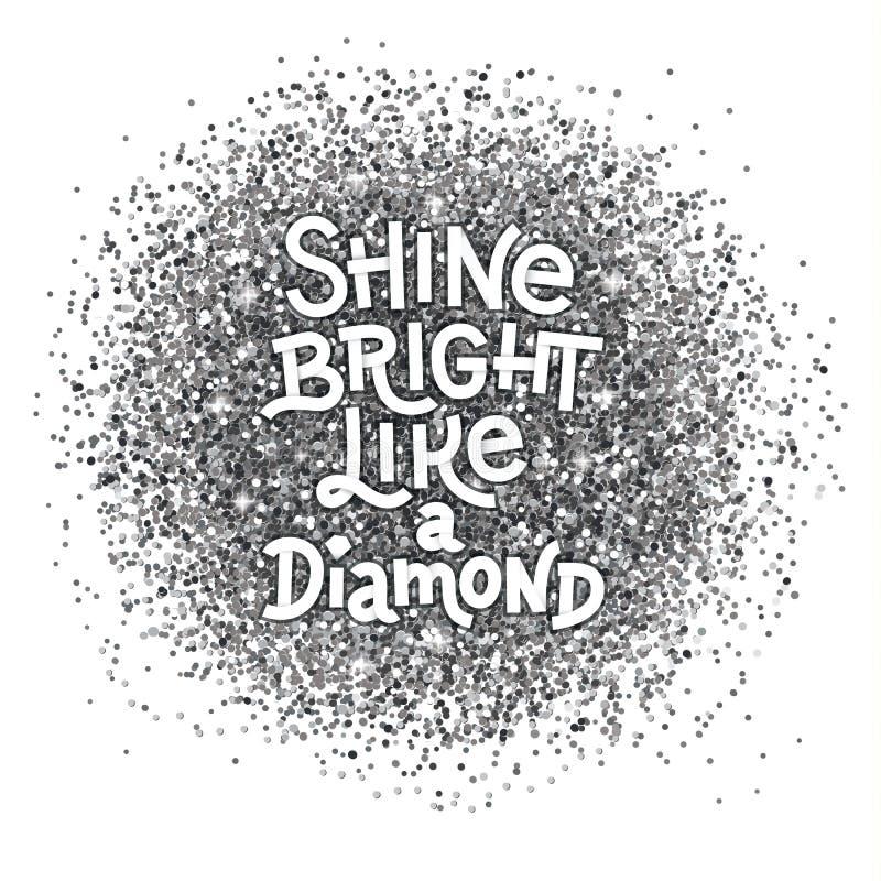 Brillez lumineux comme une citation de lettrage de main de diamant sur le fond texturisé par argent d'abrégé sur scintillement Ci illustration libre de droits
