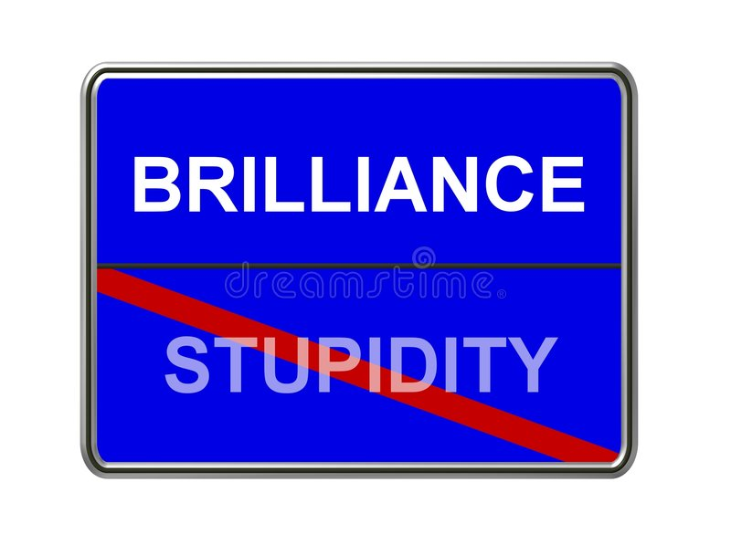 Brilliance is not stupidity. A sign with white words printed on a blue background reading brilliance and a red line through stupidity stock illustration