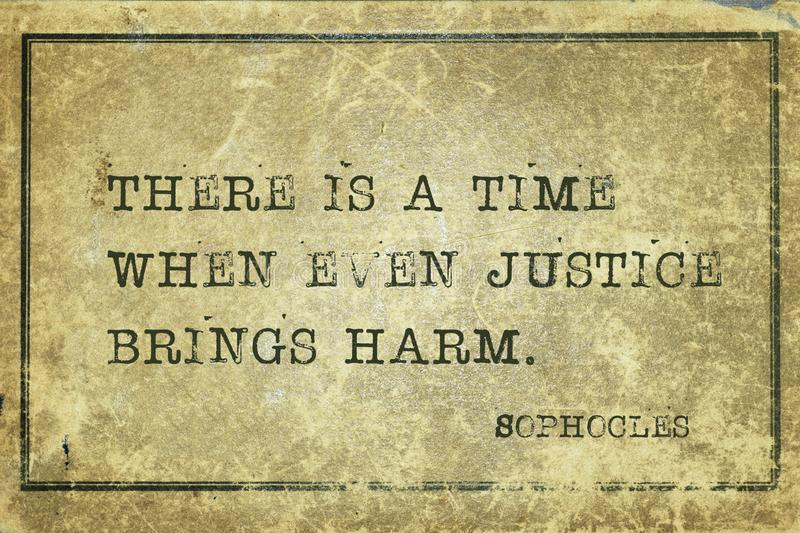 Brings harm Sophocles. There is a time when even justice brings harm - ancient Greek philosopher Sophocles quote printed on grunge vintage cardboard vector illustration
