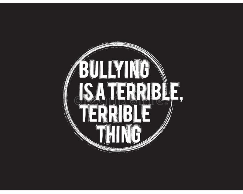 Bullying is a terrible, terrible thing. Best motivational icon quotes illustration royalty free illustration