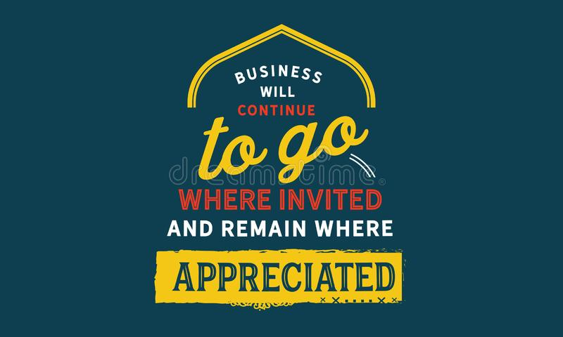 Business will continue to go where invited and remain where appreciated. Quotes stock illustration