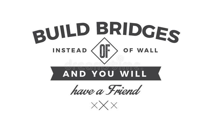 Byggandebroar i stället för väggar och dig ska ha en vän royaltyfri illustrationer