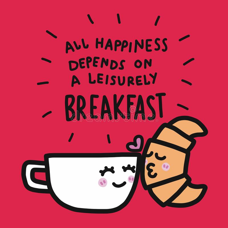 Coffee cup and croissant kissing cartoon and all happiness depends on a leisurely breakfast word illustration vector illustration