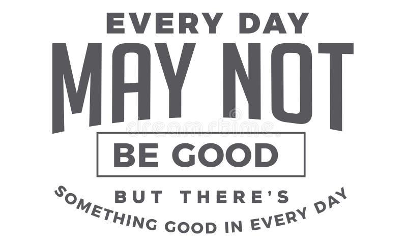 Cada dia não pode ser bom mas lá o ` s algo bom em cada dia ilustração royalty free