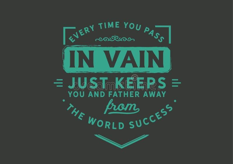 Cada vez que você passa em vão apenas o mantém e mais distante longe do sucesso da palavra ilustração stock
