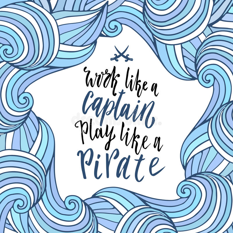 Cadre onduleux avec la citation de lettrage Fond de mer de griffonnage Travaillez comme un capitaine, jeu comme un pirate Vecteur illustration libre de droits