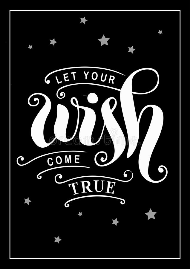 Modern calligraphy lettering of Let your wish come true in white with decorative elements, border and stars on black background. For poster, postcard, greeting stock illustration
