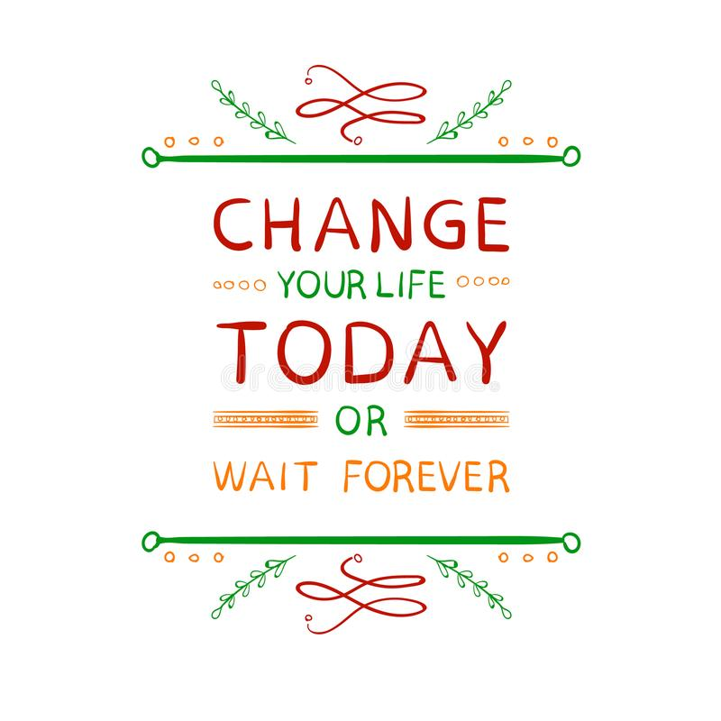 Cambiamento del ` la vostra vita oggi o attesa per sempre Parole di motivazione con gli elementi calligrafici disegnati a mano su royalty illustrazione gratis