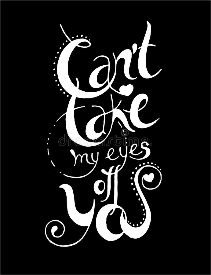 Can't take my eyes of you. Hand drawn typography poster vector illustration