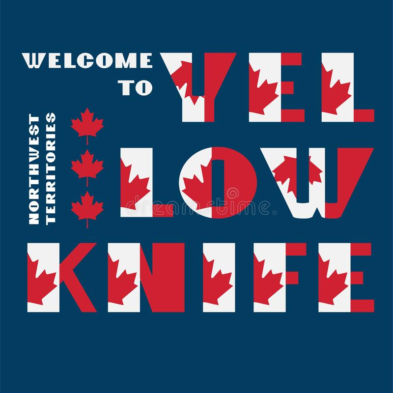 Canada flag style motivation poster with text Welcome Yellowknife, Northwest Territories. Modern typography for corporate travel stock illustration