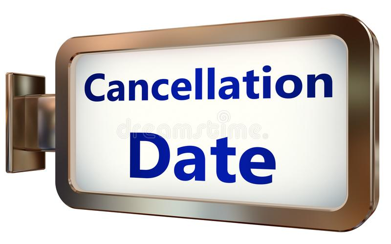 Cancellation Date on billboard background. Cancellation Date wall light box billboard background , isolated on white royalty free illustration