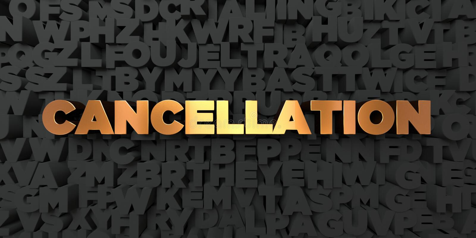 Cancellation - Gold text on black background - 3D rendered royalty free stock picture. This image can be used for an online website banner ad or a print royalty free illustration