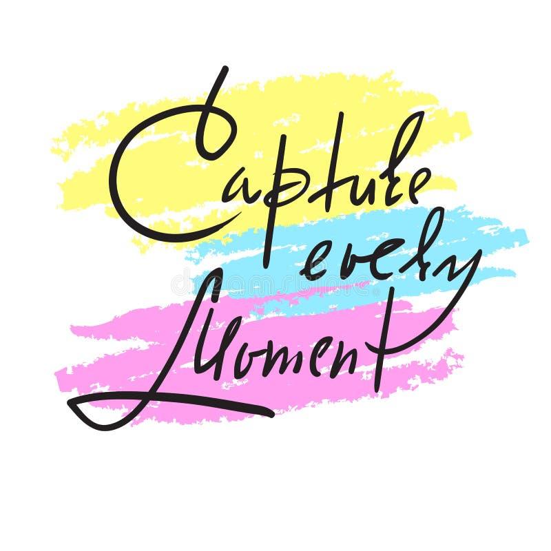 Capture cada momento - simples inspire e citações inspiradores Rotulação bonita tirada mão Cópia para o cartaz inspirado, ilustração royalty free