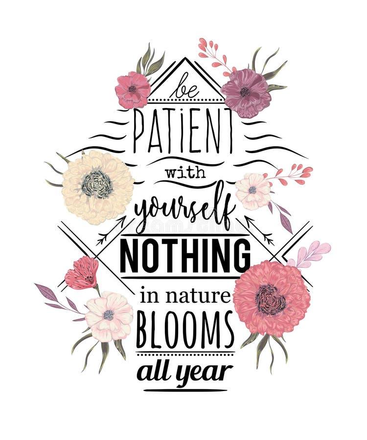 Cartel de la tipografía con las flores en estilo de la acuarela Cita inspirada Sea paciente consigo mismo nada en floraciones de  ilustración del vector