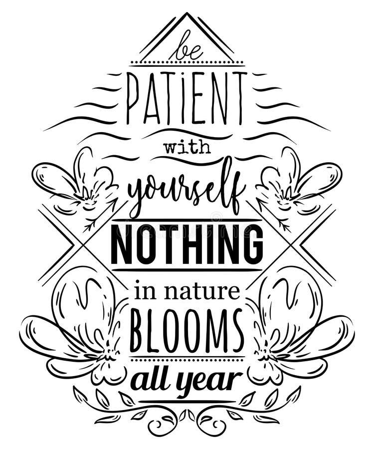Cartel de la tipografía con los elementos dibujados mano Cita inspirada Sea paciente consigo mismo nada en floraciones de la natu libre illustration