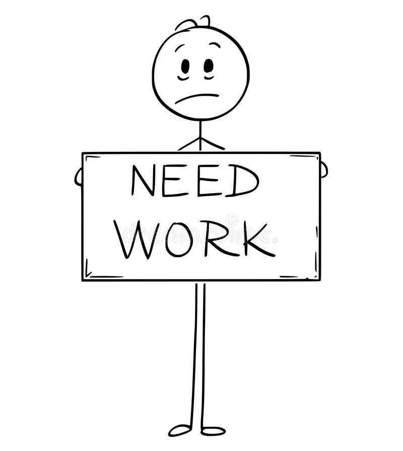 Cartoon of Sad Hungry Unemployed Man Holding Need Work Sign. Cartoon stick man drawing conceptual illustration of sad hungry unemployed man or businessman stock illustration