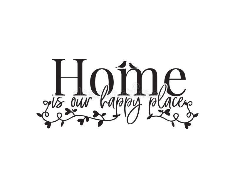 A casa é nosso lugar feliz, exprimindo o projeto, decoração da parede, decalques da parede, Art Decor, vetor do projeto do cartaz ilustração do vetor