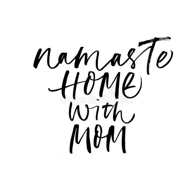 Casa de Namaste com frase da mamã Caligrafia moderna tirada mão do estilo da escova do vetor ilustração royalty free