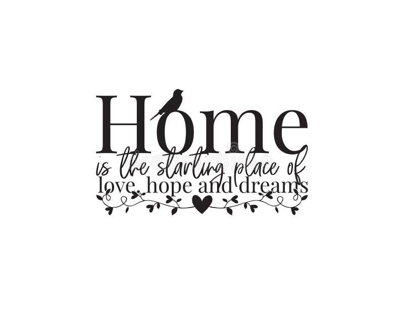 A casa, vetor do projeto do fraseio, rotulação, casa é o lugar começando do amor, da esperança e dos sonhos, decoração da parede, ilustração do vetor