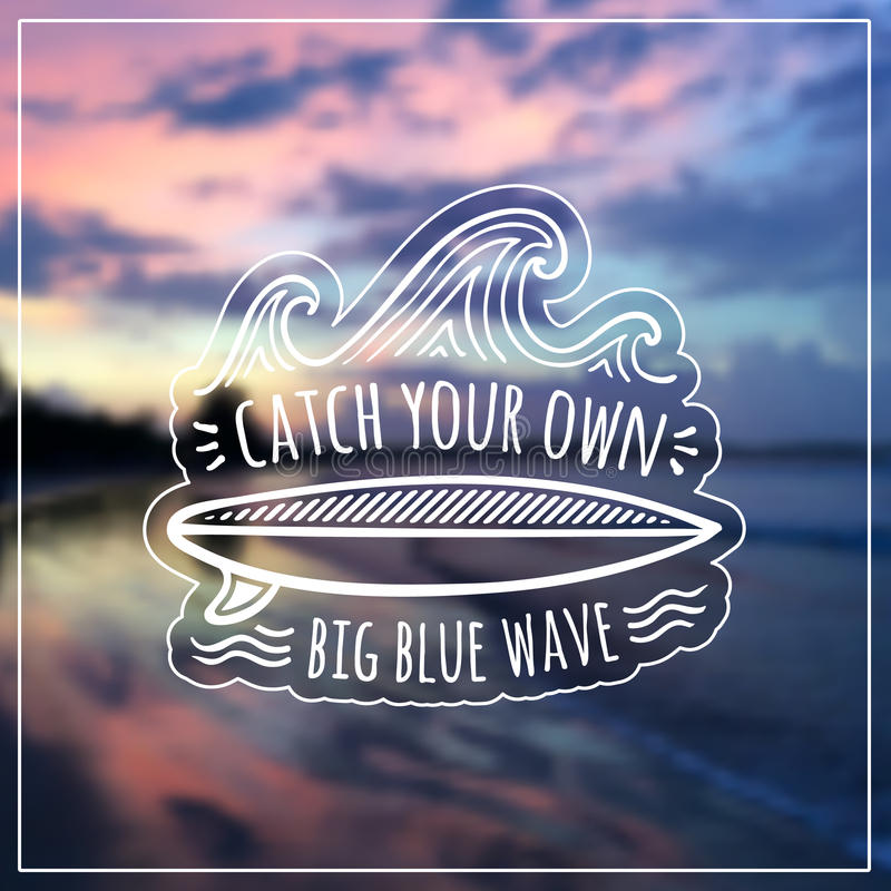 Catch your own big blue wave vector label on vector illustration