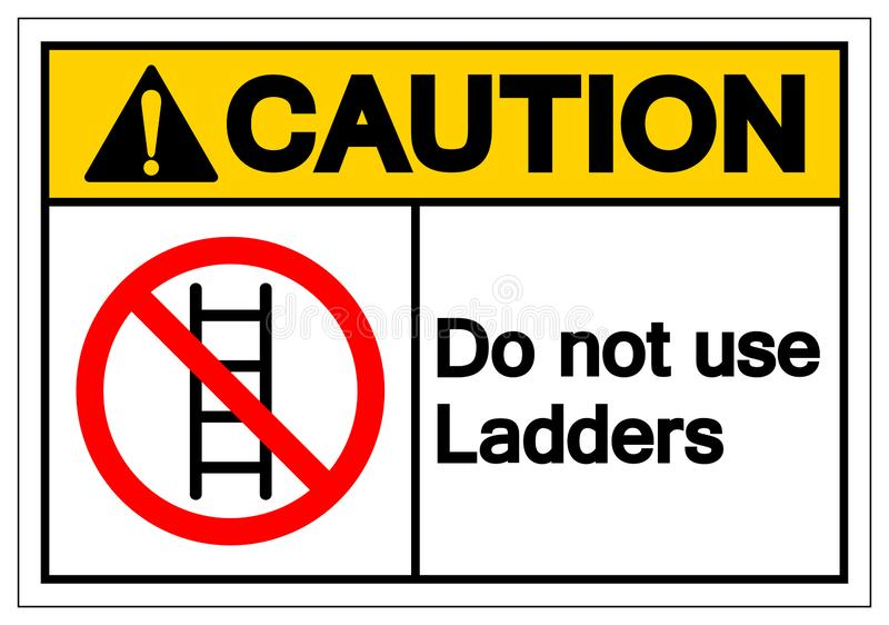 Caution Do not use ladders Symbol Sign ,Vector Illustration, Isolate On White Background Label. EPS10 royalty free illustration