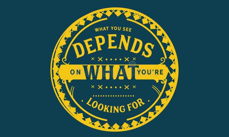 Ce que vous voyez dépend de ce qui vous ` au sujet de la recherche illustration de vecteur