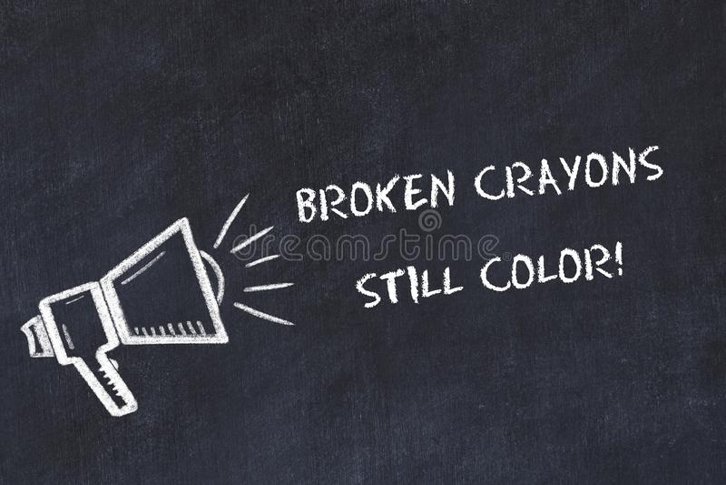 Chalk board sketch with loudspeaker and motivational phrase broken crayons still color vector illustration