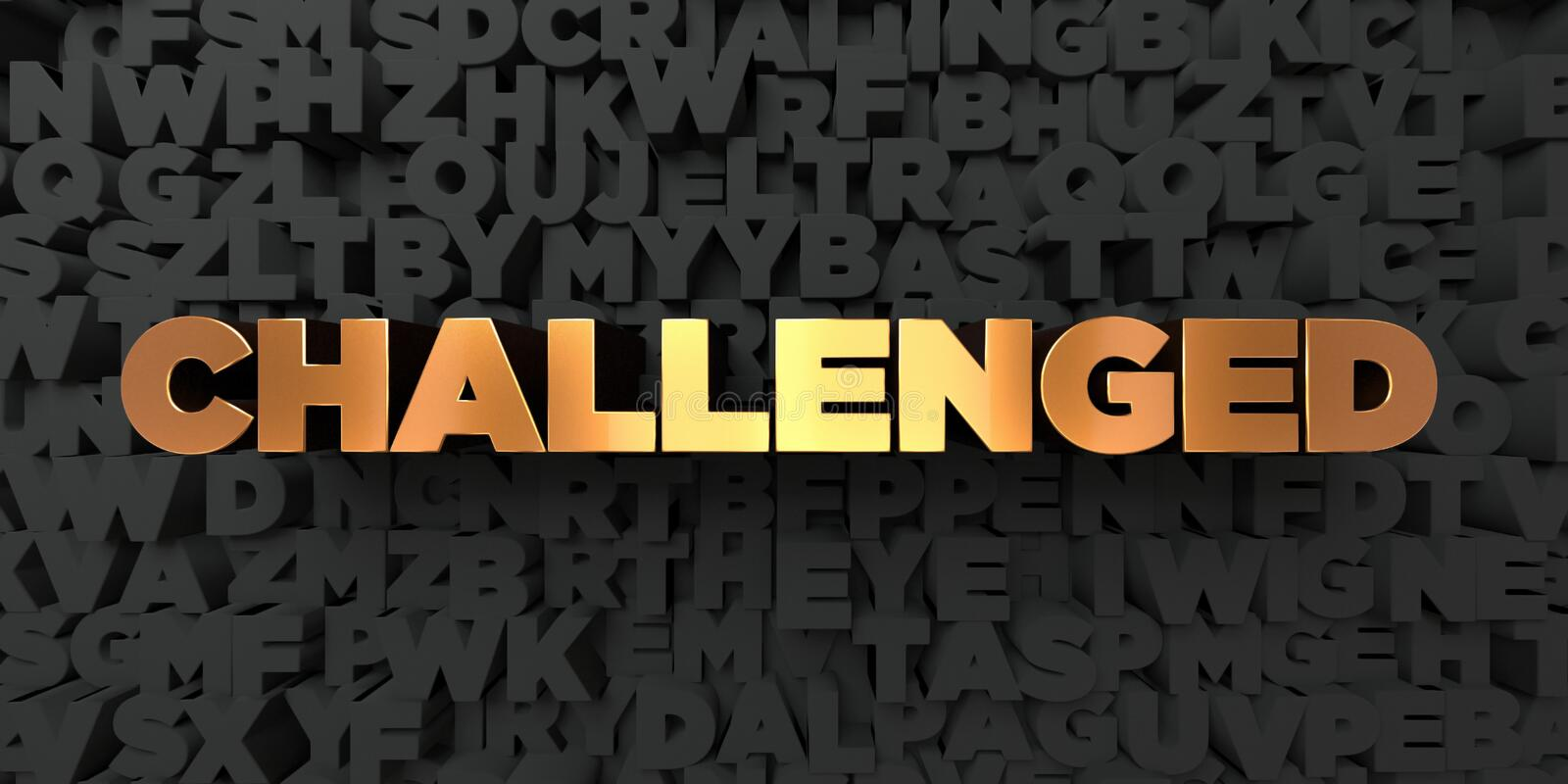 Challenged - Gold text on black background - 3D rendered royalty free stock picture. This image can be used for an online website banner ad or a print postcard royalty free illustration