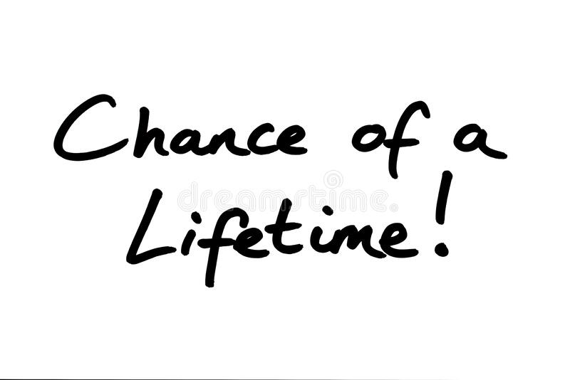 Chance of a Lifetime. ! handwritten on a white background stock illustration