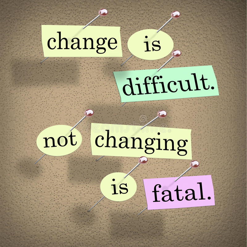Change Difficult Not Changing Fatal. The saying or motto Change is Difficult, Not Changing is Fatal with words stuck onto a bulletin board to remind you of this royalty free illustration