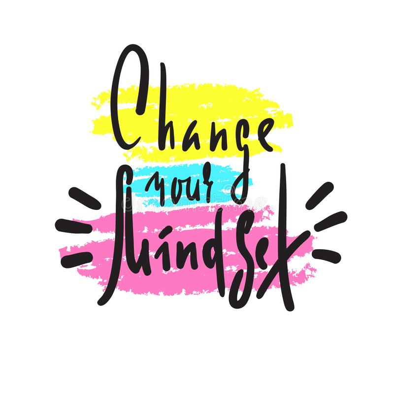 Change your mindset - inspire motivational quote. Hand drawn beautiful lettering. Print for inspirational poster, t-shirt, bag. Cups, card, flyer, sticker vector illustration