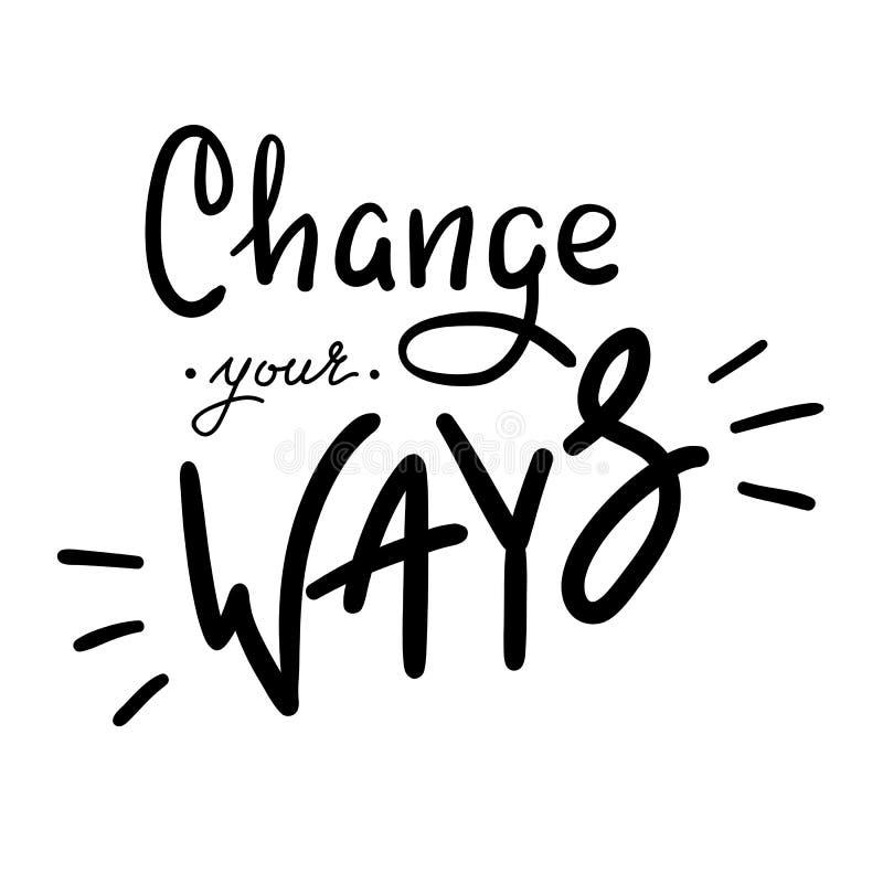 Changez vos manières - simples inspirez et citation de motivation Beau lettrage tiré par la main Copie pour l'affiche inspirée illustration libre de droits