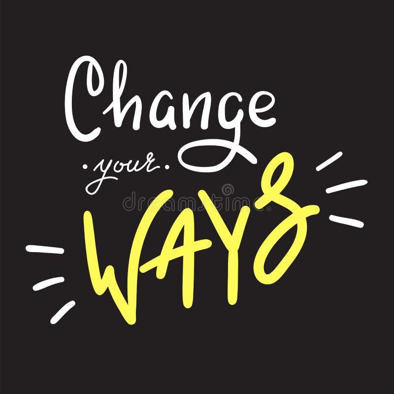 Changez vos manières - simples inspirez et citation de motivation Beau lettrage tiré par la main Copie pour l'affiche inspirée, T illustration de vecteur