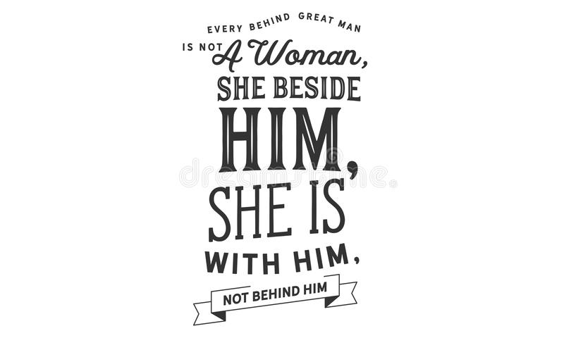 Chaque grand homme derrière n'est pas une femme, elle près de lui, elle est avec lui, pas derrière lui illustration de vecteur
