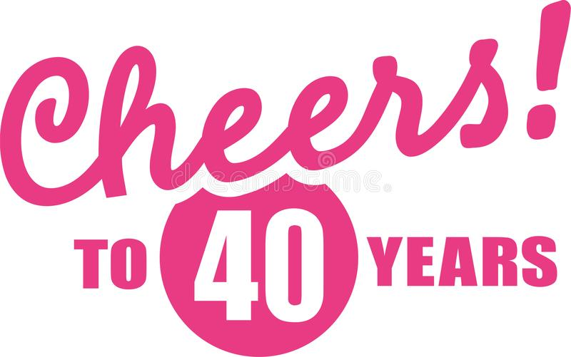 Cheers to 40 years - 40th birthday stock illustration