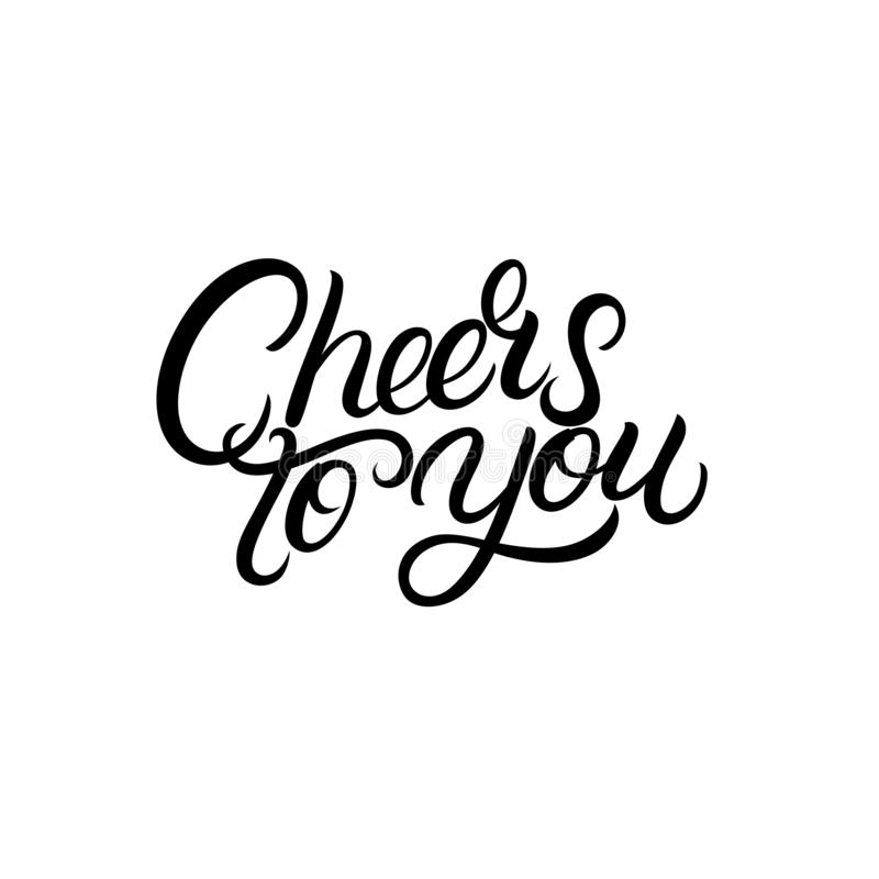 Cheers to you hand written lettering. Typography calligraphy quote, phrase. Isolated on white background. Vector illustration stock illustration