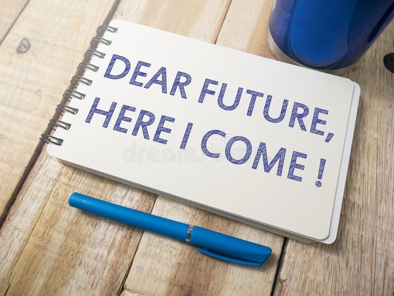 Cher avenir ici je viens, concept de motivation de citations de mots images libres de droits