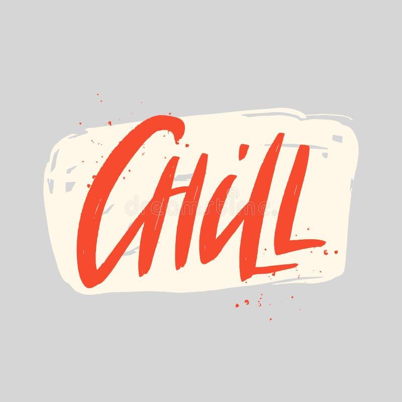 Chill vector brush lettering inscription. Isolated typography print. Chill brush lettering inscription. Isolated typography print. Vector illustration vector illustration