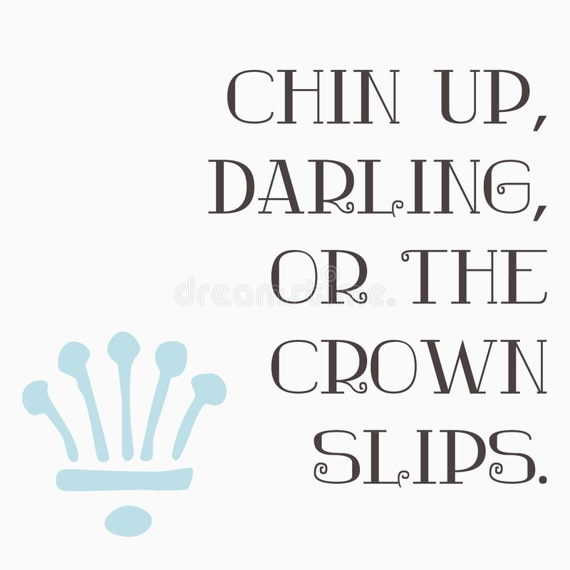 Chin up. Darling or the crown slips royalty free illustration