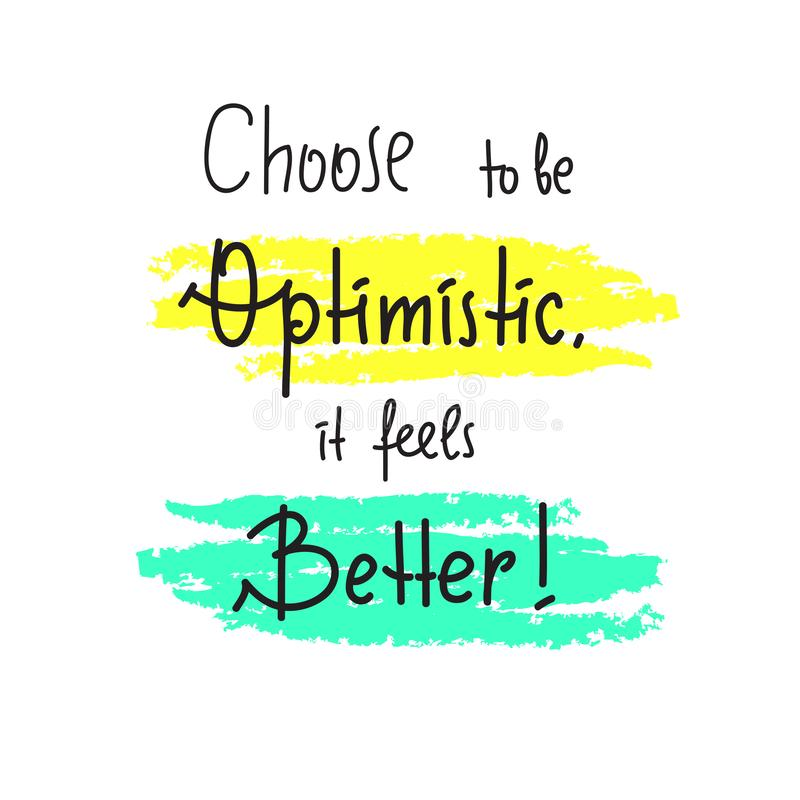 Choose to be optimistic It feels better - inspire and motivational quote. Hand drawn lettering. Print for inspirational poster, t stock illustration