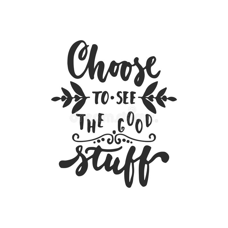 Free Choose To See The Good Stuff - Hand Drawn Lettering Phrase Isolated On The White Background. Fun Brush Ink Inscription For Photo O Royalty Free Stock Photo - 86248055