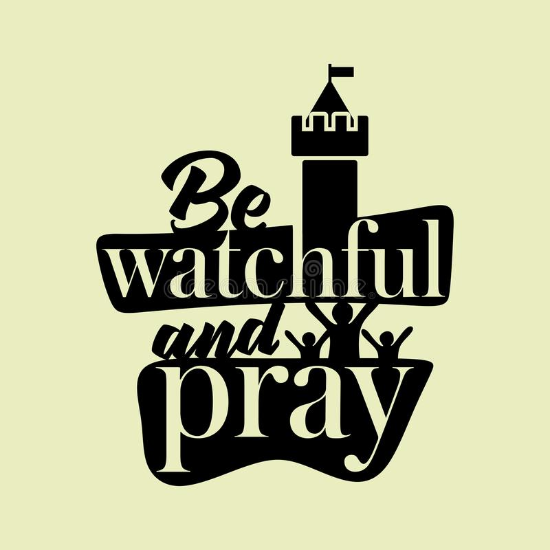 Christian typography, lettering and illustration. Be watchful and pray.  royalty free illustration