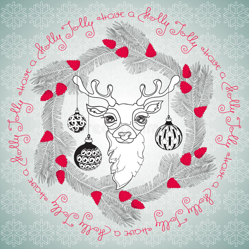 Christmas deer, balls and handwritten words Have a Holly Jolly. Hand drawn floral frame with cute Christmas deer face, pine branches, cones, balls and vector illustration