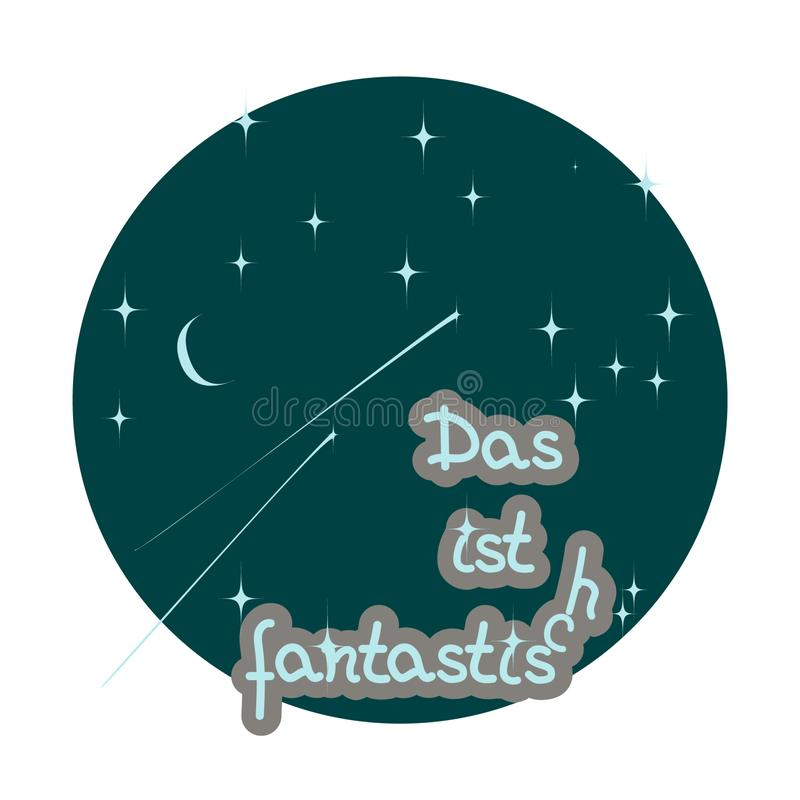 Circular drawing of piece of starry sky and moon. Hand drawing lettering in German - Das ist fantastich- It`s Fantastic. Vector illustration for textiles, t stock illustration