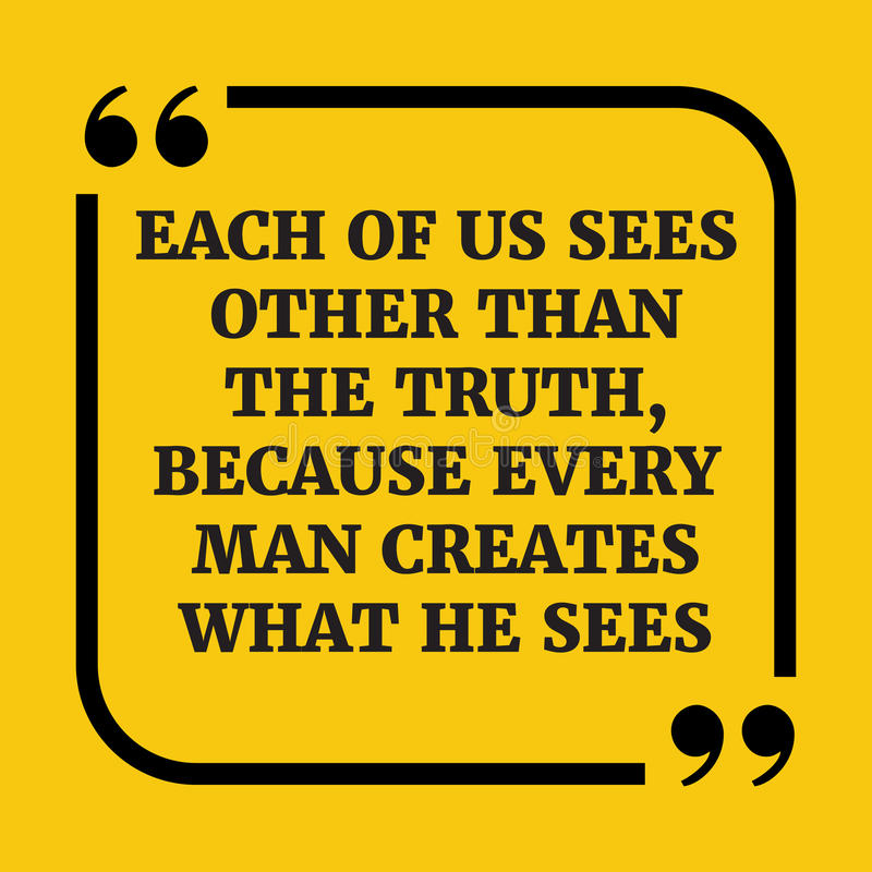 Citações inspiradores Cada um de nós vê a não ser a verdade, porque ilustração stock
