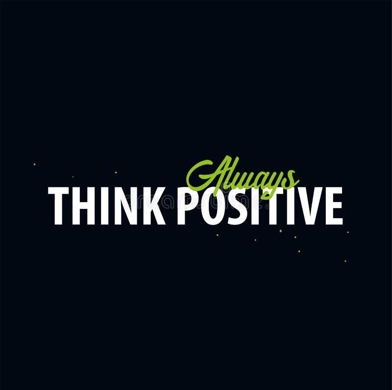Citações inspiradores da motivação Pense o positivo sempre Camisa do slogan t Conceito de projeto do cartaz da tipografia do veto ilustração stock