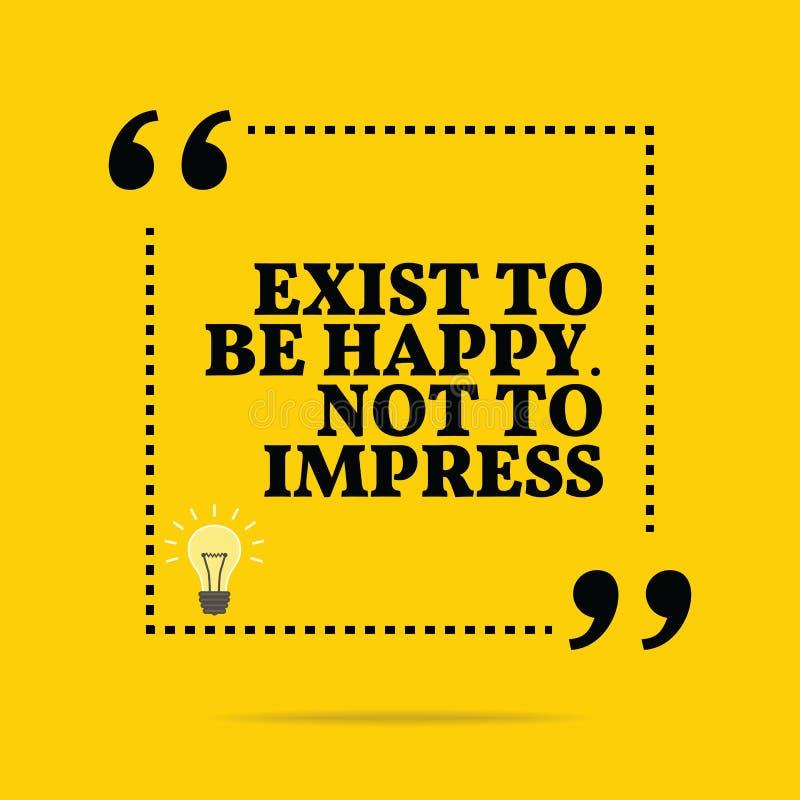 Citações inspiradores inspiradas Exista para estar feliz Não ao impr ilustração do vetor
